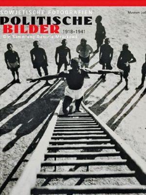 Sowjetische Fotografien. Politische Bilder 1918-1941