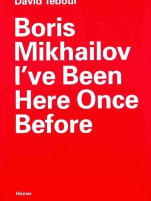 Boris Mikhailov I've Been Here Once Before